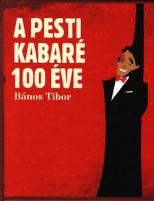 Bános Tibor - A PESTI KABARÉ 100 ÉVE (1907-2007)