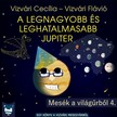 Vizvári Flávió Vizvári Cecília - - A legnagyobb és leghatalmasabb Jupiter [eKönyv: epub, mobi]