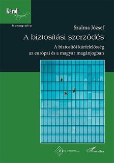 Szalma József - A biztosítási szerződés - A biztosítói kárfelelősség az európai és a magyar magánjogban