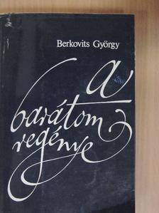 Berkovits György - A barátom regénye [antikvár]