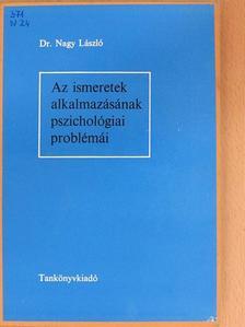 Dr. Nagy László - Az ismeretek alkalmazásának pszichológiai problémái [antikvár]
