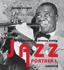 Kerekes György - Jazz Portrék 1.-újratöltve-a kezdetektől az ötvenes évekig