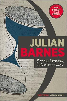 Julian Barnes - Felfelé folyik, hátrafelé lejt