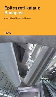 HÜBNER, ARNE-SCHULER, JOHANNES - Építészeti kalauz. Budapest