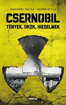 Szatmáry Zoltán - Aszódi Attila - Csernobil - Tények, okok, hiedelmek
