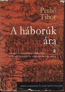 PETHŐ TIBOR - A háborúk ára [antikvár]