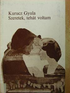 Kurucz Gyula - Szeretek, tehát voltam [antikvár]