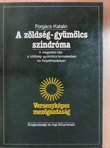 Forgács Katalin - A zöldség-gyümölcs szindróma [antikvár]