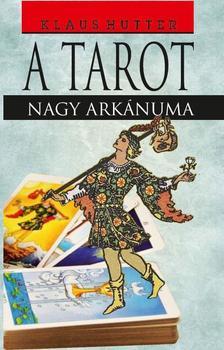 Klaus Hutter - A Tarot - Az arkánumok titka