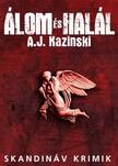 A. J. Kazinski - Álom és Halál [eKönyv: epub, mobi]