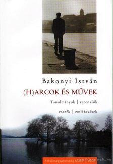 Bakonyi István - Harcok és művek [antikvár]