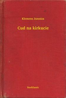 Junosza Klemens - Cud na kirkucie [eKönyv: epub, mobi]