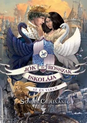 Soman Chainani - Jók és Rosszak Iskolája IV. - Az én váram [eKönyv: epub, mobi]