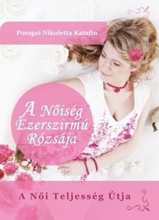 Katalin Pozsgai Nikoletta - A Nőiség Ezerszirmú Rózsája - A Női Teljesség Útja [eKönyv: epub, mobi]