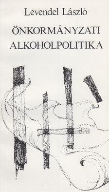 Levendel László - Önkormányzati alkoholpolitika [antikvár]
