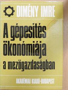 Dimény Imre - A gépesítés ökonómiája a mezőgazdaságban [antikvár]