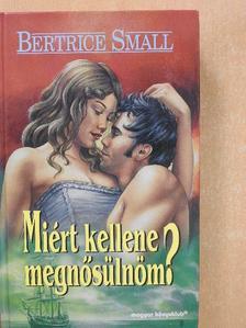 Bertrice Small - Miért kellene megnősülnöm? [antikvár]