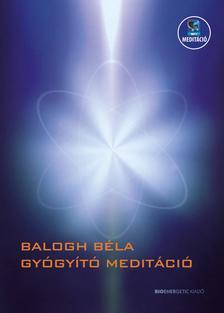 BALOGH BÉLA - Gyógyító meditáció - Letölthető mp3-meditációval