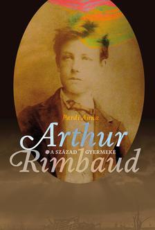 Pardi Anna - A század gyermeke, Arthur Rimbaud