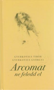 GYURKOVICS TIBOR-GYURKOVICS GYÖRGYI - ARCOMAT NE FELEDD