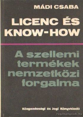 Mádi Csaba dr. - Licenc és Know-How [antikvár]