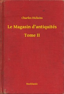 Charles Dickens - Le Magasin d'antiquités - Tome II [eKönyv: epub, mobi]