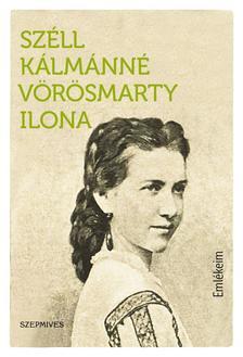 Széll Kálmánné Vörösmarty Ilona - Emlékeim. Deák Ferenc politikai és magánéletéből