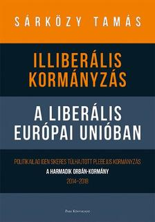 Sárközy Tamás - Illiberális kormányzás a liberális Európai Unióban - Politikailag igen sikeres túlhajtott plebejus kormányzás - a harmadik Orbán-kormány, 2014-2018