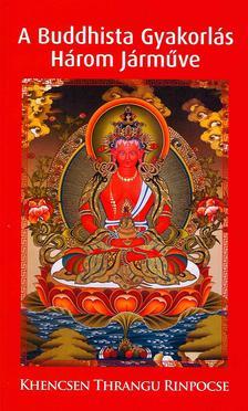 Khencsen Thrangu Rinpocse - A Buddhista Gyakorlás Három Járműve