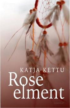 Katja Kettu - Rose elment