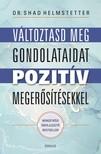 Helmstetter Shad - Változtasd meg a gondolataid pozitív megerősítésekkel [eKönyv: epub, mobi]
