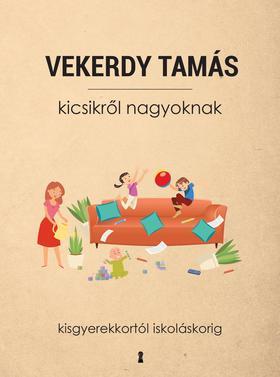 Vekerdy Tamás - Kicsikről nagyoknak - Kisgyerekkortól iskoláskorig