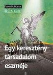 T.S., ELIOT - Egy keresztény társadalom eszméje