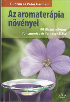 Gudrun és Peter Germann - Az aromaterápia növényei