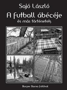 SAJÓ LÁSZLÓ - A futball ábécéje és más történetek