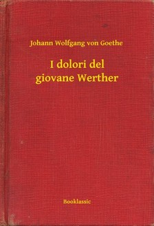 Johann Wolfgang Goethe - I dolori del giovane Werther [eKönyv: epub, mobi]