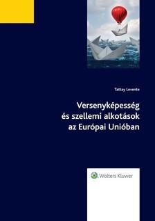 dr. Tattay Levente - Versenyképesség és szellemi alkotások az Európai Unióban [eKönyv: epub, mobi]