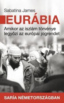 Sabatina James - Eurábia - amikor az iszlám törvénye legyőzi az európai jogrendet