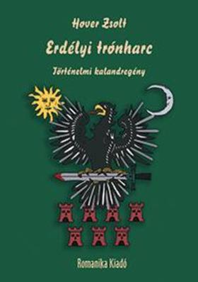 Hover Zsolt - Erdélyi trónharc II. Rákóczi György, Barcsay Ákos, Kemény János és I. Apafi Mihály idején (1657-től 1662-ig) - Történelmi kalandregény