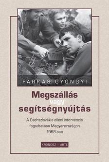 Farkas Gyöngyi - Megszállás vagy segítségnyújtás - A Csehszlovákia elleni intervenció fogadtatása Magyarországon 1968-ban