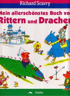 Richard Scarry - Mein allerschönstes Buch von Rittern und Drachen [antikvár]