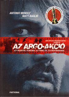 ANTONIO MENDEZ, MATT BAGLIO - Az Argo-akció [antikvár]