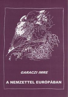 Garaczi Imre - A nemzettel Európában [antikvár]