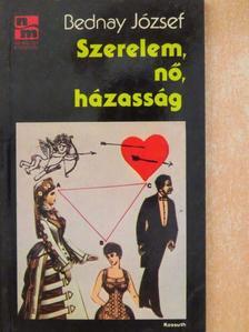 Bednay József - Szerelem, nő, házasság [antikvár]