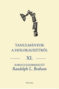 BRAHAM RANDOLPH L. - Tanulmányok a holokausztról Xl.