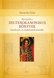 Xeravits Géza - Bevezetés a deuterokanonikus könyvek keletkezés- és irodalomtörténetébe
