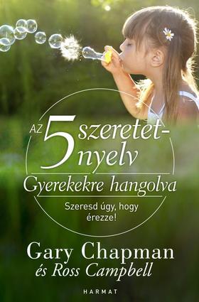 CHAPMAN, GARY - CAMPBELL, ROSS - Az 5 szeretetnyelv - Gyerekekre hangolva