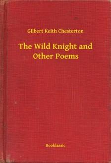 Gilbert Keith Chesterton - The Wild Knight and Other Poems [eKönyv: epub, mobi]