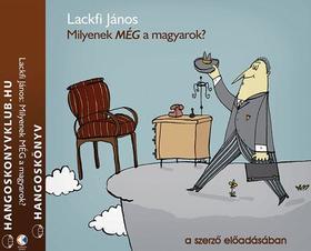 LACKFI JÁNOS - Milyenek még a magyarok? - hangoskönyv