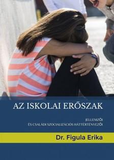 Erika Dr. Figula - Az iskolai erőszak [eKönyv: epub, mobi]